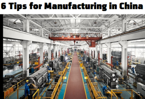 6 Tips for Manufacturing in China